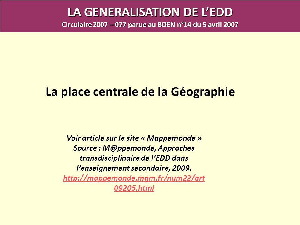 LA GENERALISATION DE LEDD Circulaire 2007 – 077 parue au BOEN n°14 du 5 avril 2007 La place centrale de la Géographie Voir article sur le site « Mappe