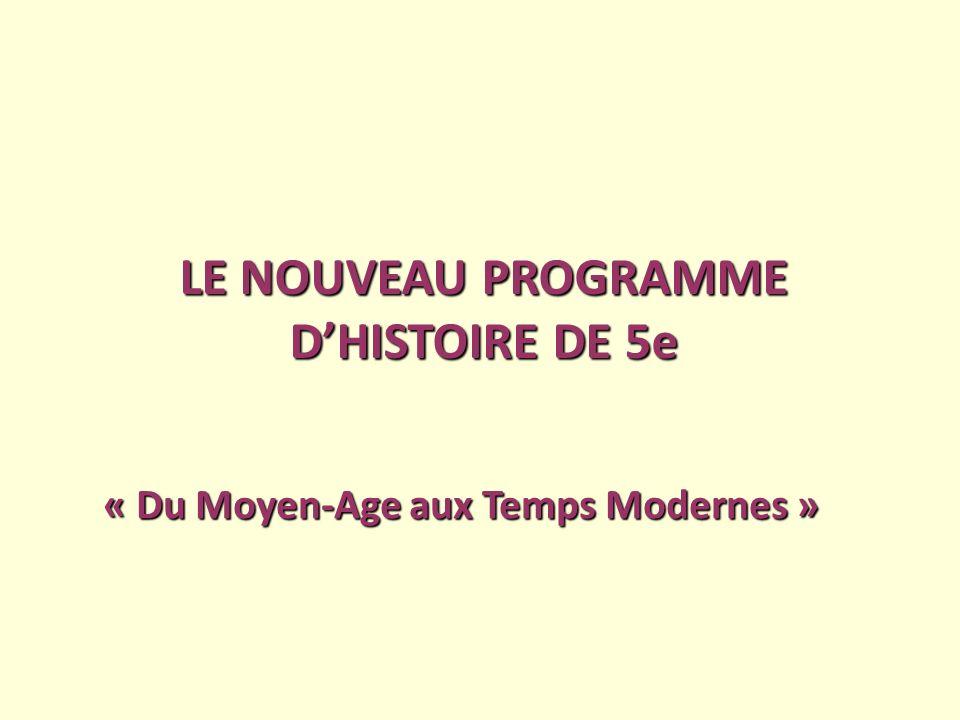 LE NOUVEAU PROGRAMME DHISTOIRE DE 5e « Du Moyen-Age aux Temps Modernes »