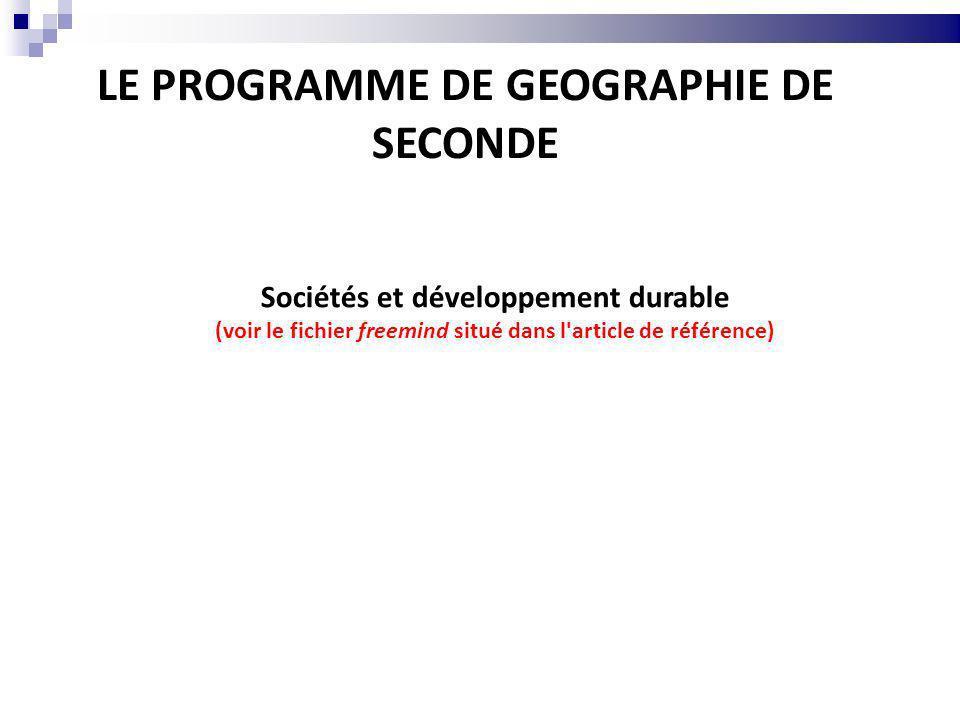 LE PROGRAMME DE GEOGRAPHIE DE SECONDE Sociétés et développement durable (voir le fichier freemind situé dans l'article de référence)