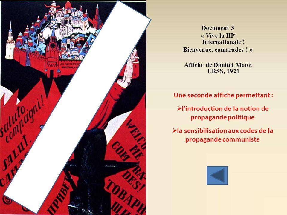 Un exemple de séquence dapprentissage de la tâche complexe « Utiliser des langages documentaires » en début de 3 e en histoire : le langage de la propagande Deuxième étape Initiation au langage de la propagande Dans la 3 e séquence (les régimes totalitaires) a)Etude dune affiche de la III e Internationale appelant à « exporter » la révolution bolchévique : un document-source de la séance 1: Les fondements du totalitarisme soviétique sous Lénine.