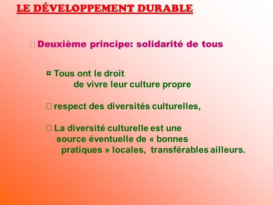 LE DÉVELOPPEMENT DURABLE Deuxième principe: solidarité de tous ¤ Tous ont le droit de vivre leur culture propre respect des diversités culturelles, La