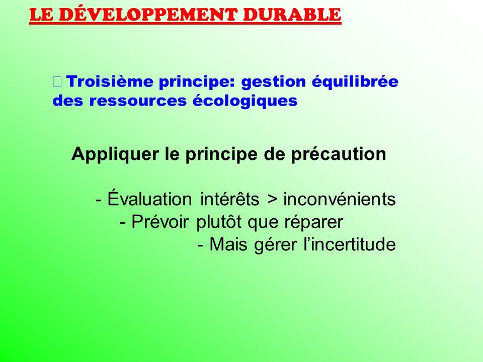 LE DÉVELOPPEMENT DURABLE Troisième principe: gestion équilibrée des ressources écologiques Appliquer le principe de précaution - Évaluation intérêts >