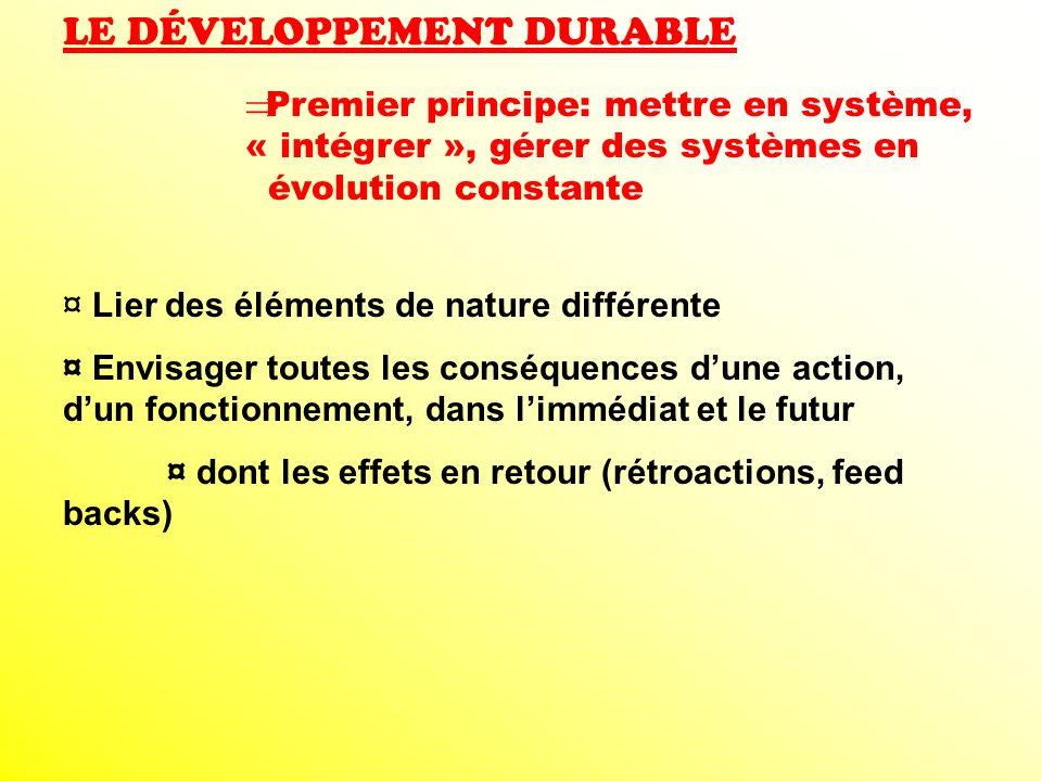 LE DÉVELOPPEMENT DURABLE Premier principe: mettre en système, « intégrer », gérer des systèmes en évolution constante ¤ Lier des éléments de nature di