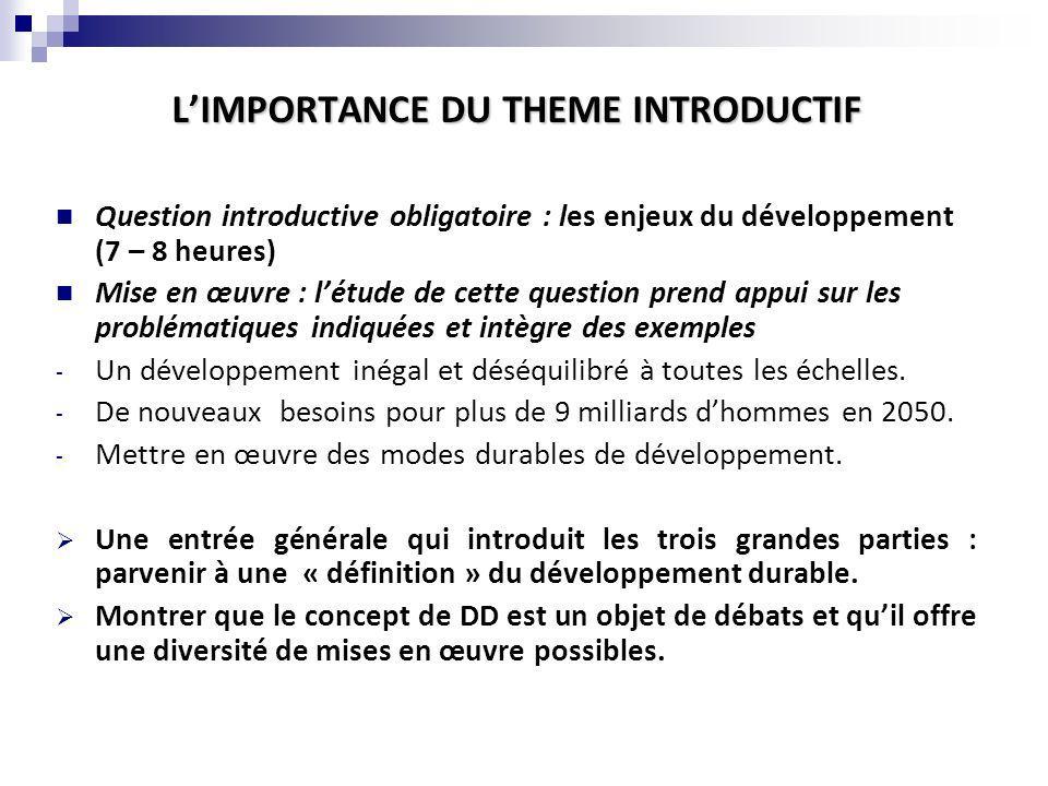 LIMPORTANCE DU THEME INTRODUCTIF Question introductive obligatoire : les enjeux du développement (7 – 8 heures) Mise en œuvre : létude de cette questi