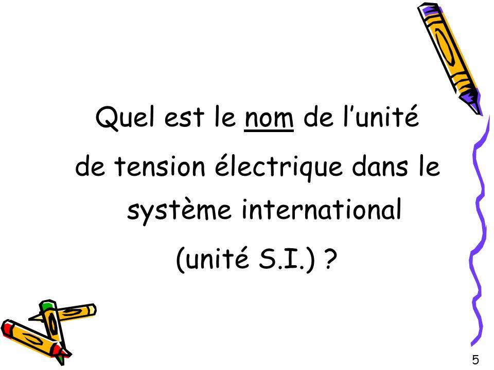 Quel est le nom de lunité de tension électrique dans le système international (unité S.I.) ? 5