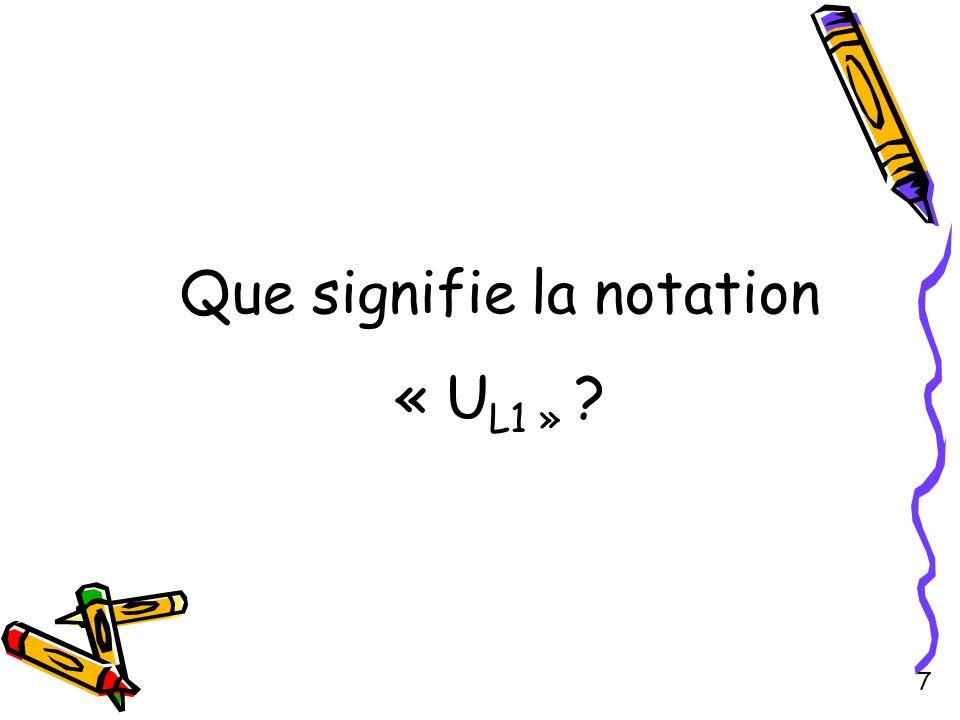 Que signifie la notation « U L1 » ? 7