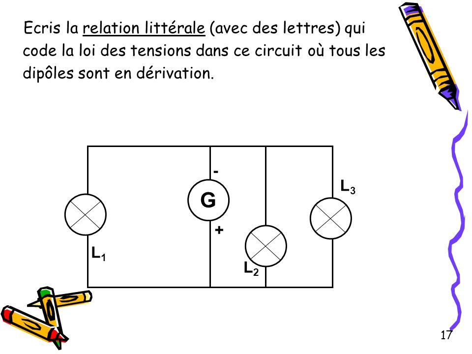 Ecris la relation littérale (avec des lettres) qui code la loi des tensions dans ce circuit où tous les dipôles sont en dérivation. L3L3 L1L1 L3L3 - +