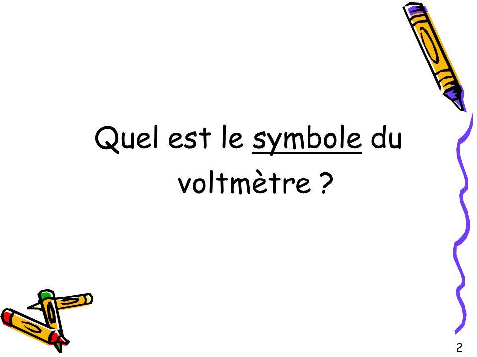 Quel est le symbole du voltmètre ? 2
