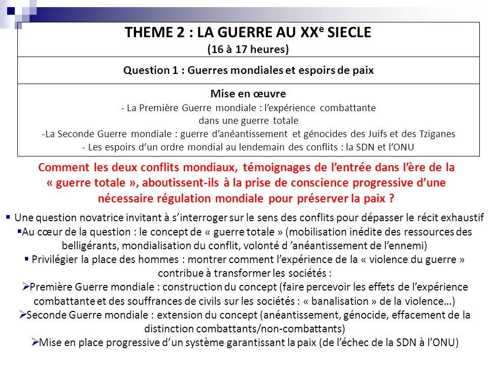THEME 2 : LA GUERRE AU XX e SIECLE (16 à 17 heures) Question 1 : Guerres mondiales et espoirs de paix Mise en œuvre - La Première Guerre mondiale : le