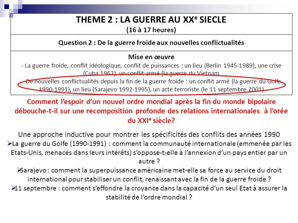 THEME 2 : LA GUERRE AU XX e SIECLE (16 à 17 heures) Question 2 : De la guerre froide aux nouvelles conflictualités Mise en œuvre - La guerre froide, c