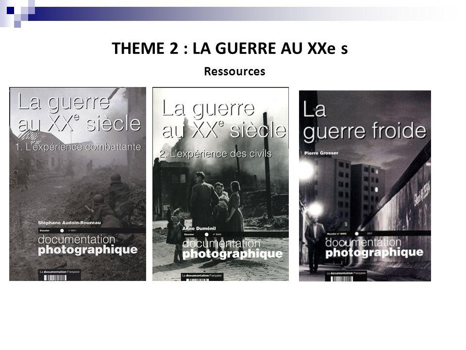 THEME 2 : LA GUERRE AU XXe s Ressources
