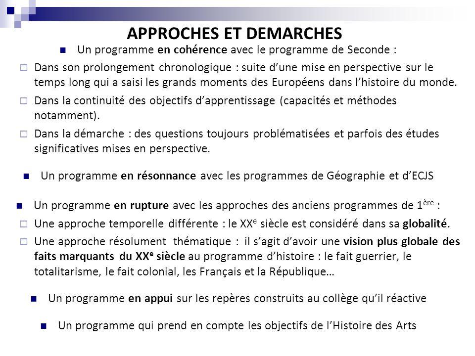 APPROCHES ET DEMARCHES Un programme en cohérence avec le programme de Seconde : Dans son prolongement chronologique : suite dune mise en perspective s