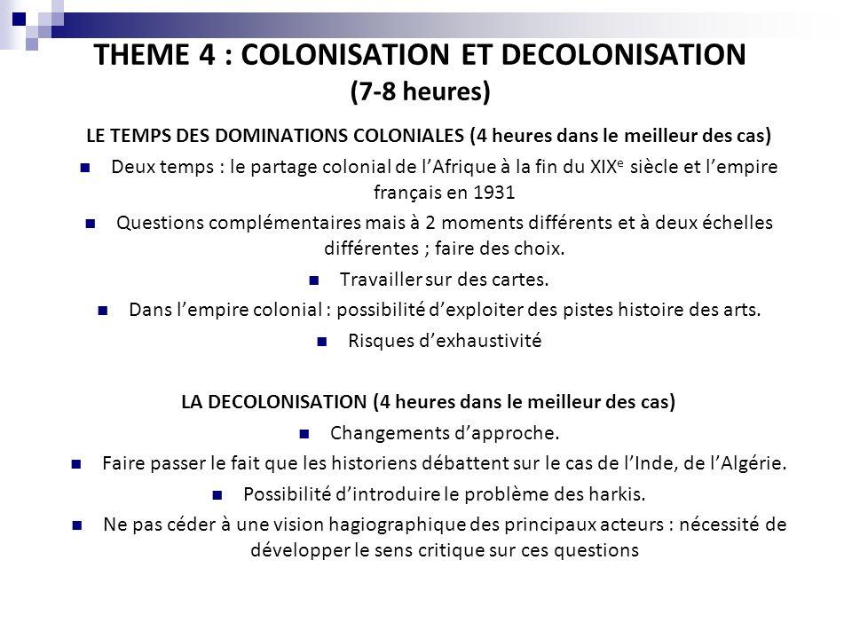 THEME 4 : COLONISATION ET DECOLONISATION (7-8 heures) LE TEMPS DES DOMINATIONS COLONIALES (4 heures dans le meilleur des cas) Deux temps : le partage