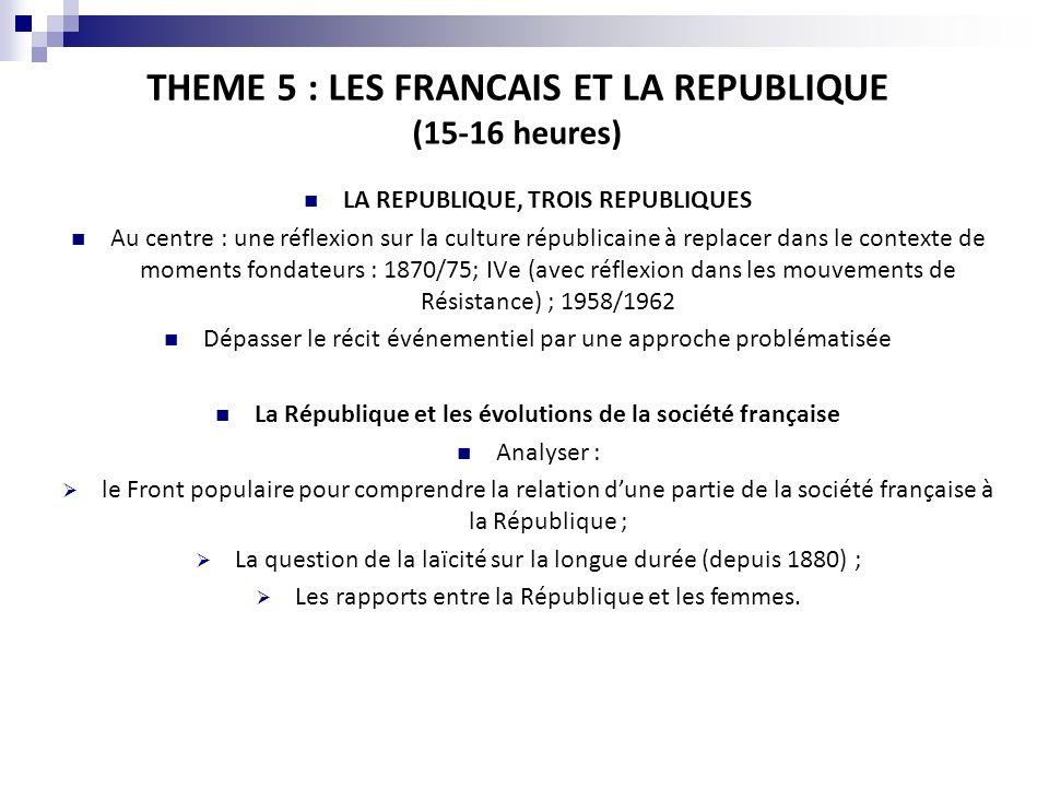 THEME 5 : LES FRANCAIS ET LA REPUBLIQUE (15-16 heures) LA REPUBLIQUE, TROIS REPUBLIQUES Au centre : une réflexion sur la culture républicaine à replac