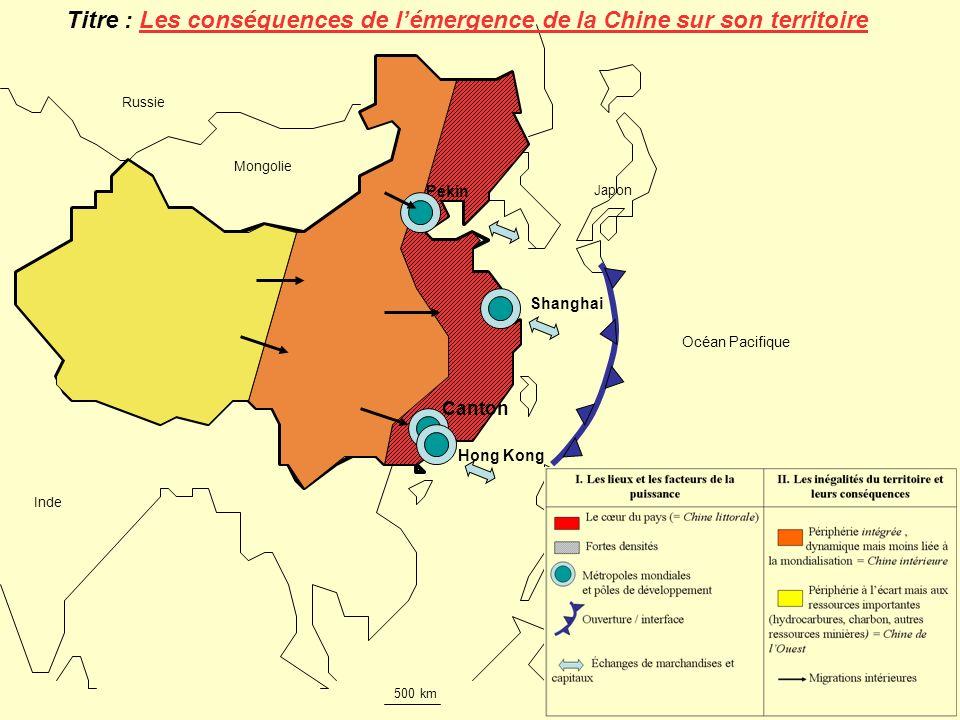 Pékin Shanghai Canton Hong Kong Titre : Les conséquences de lémergence de la Chine sur son territoire Mongolie Inde Japon Océan Pacifique Russie 500 k