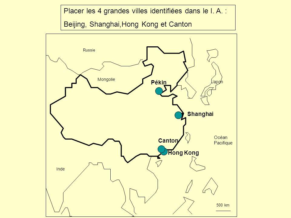 Placer les 4 grandes villes identifiées dans le I. A. : Beijing, Shanghai,Hong Kong et Canton Pékin Shanghai Canton Hong Kong Mongolie Inde Japon Russ