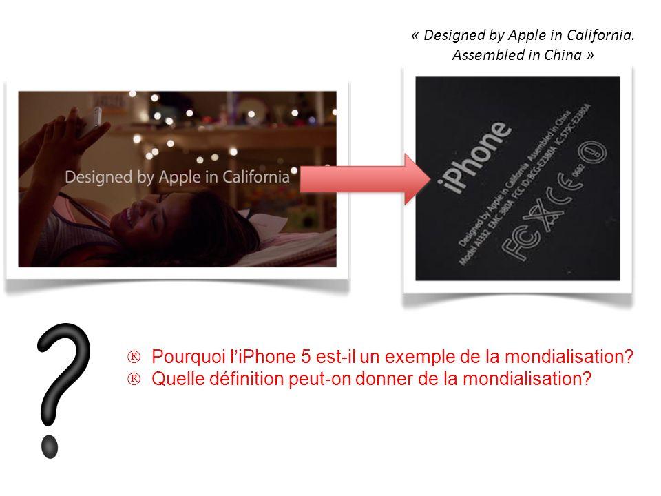 Pourquoi liPhone 5 est-il un exemple de la mondialisation? Pourquoi liPhone 5 est-il un exemple de la mondialisation? Quelle définition peut-on donner