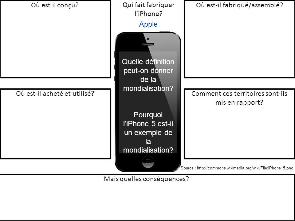 Apple Quelle définition peut-on donner de la mondialisation? Pourquoi liPhone 5 est-il un exemple de la mondialisation? Où est-il fabriqué/assemblé? Q