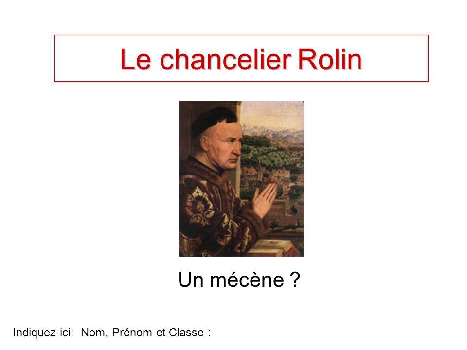 Le chancelier Rolin Un mécène ? Indiquez ici: Nom, Prénom et Classe :