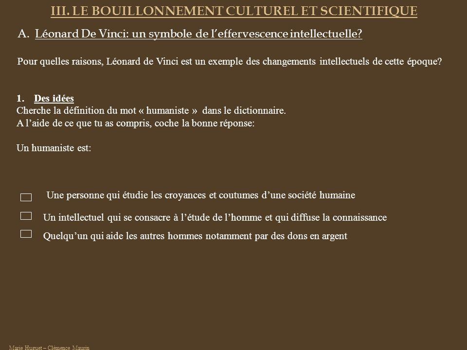 III. LE BOUILLONNEMENT CULTUREL ET SCIENTIFIQUE A.Léonard De Vinci: un symbole de leffervescence intellectuelle? Pour quelles raisons, Léonard de Vinc