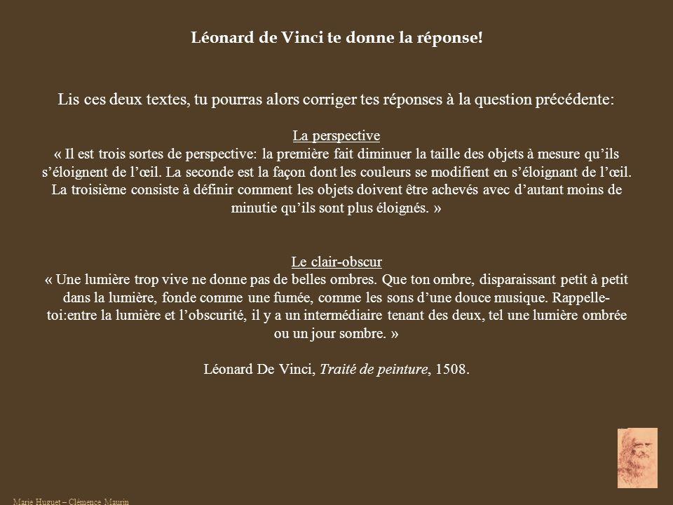 Léonard de Vinci te donne la réponse! Lis ces deux textes, tu pourras alors corriger tes réponses à la question précédente: La perspective « Il est tr