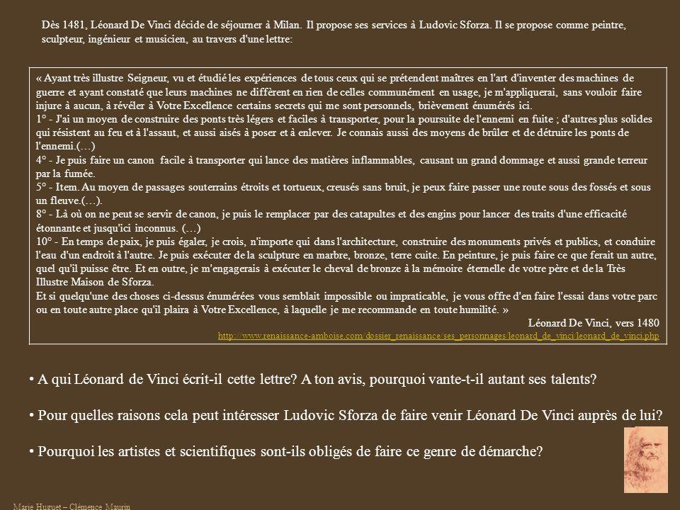 Dès 1481, Léonard De Vinci décide de séjourner à Milan. Il propose ses services à Ludovic Sforza. Il se propose comme peintre, sculpteur, ingénieur et