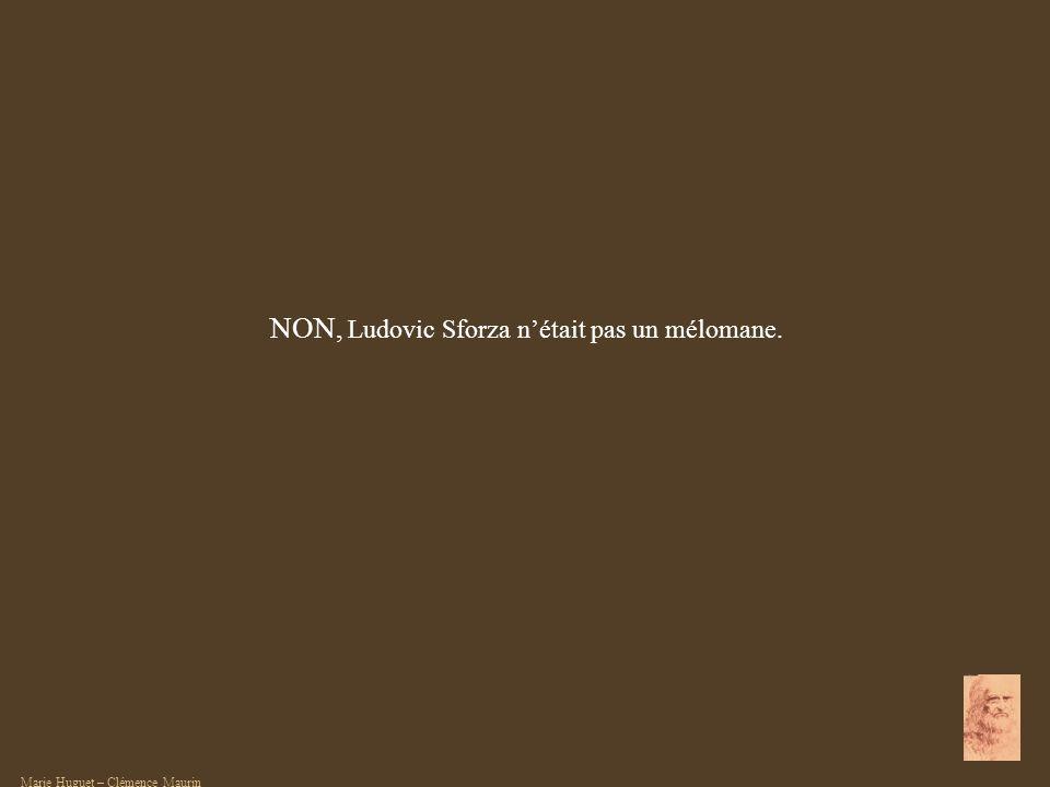NON, Ludovic Sforza nétait pas un mélomane. Marie Huguet – Clémence Maurin