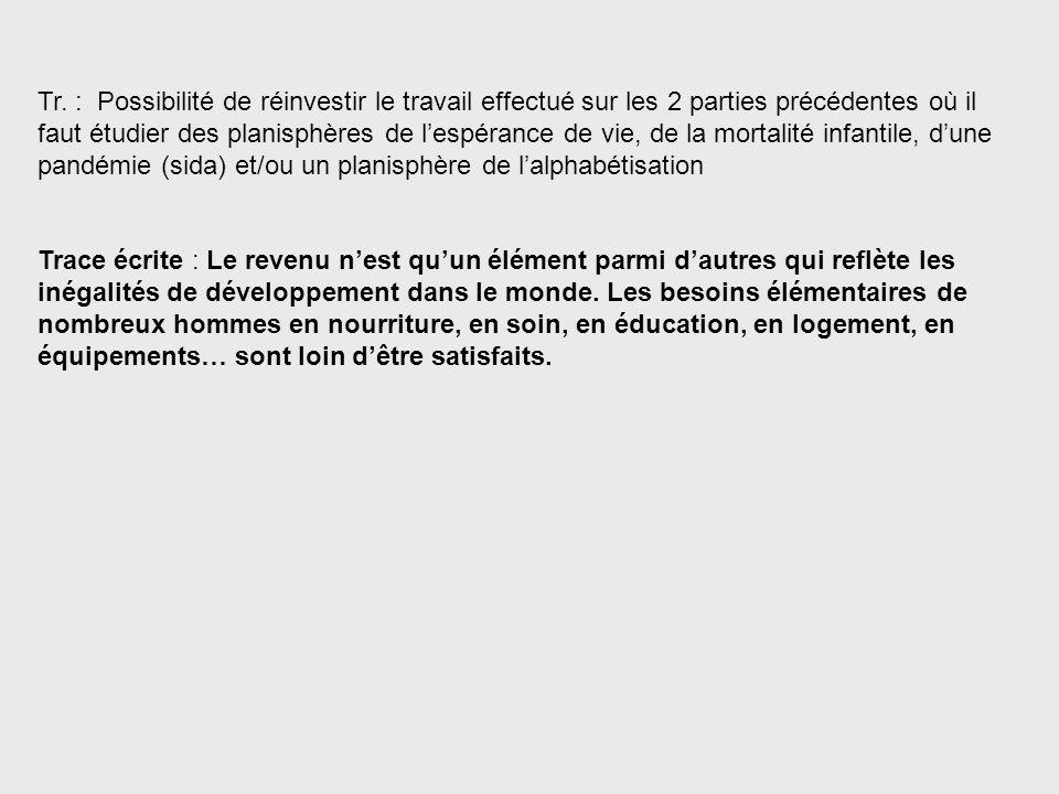 Tr. : Possibilité de réinvestir le travail effectué sur les 2 parties précédentes où il faut étudier des planisphères de lespérance de vie, de la mort