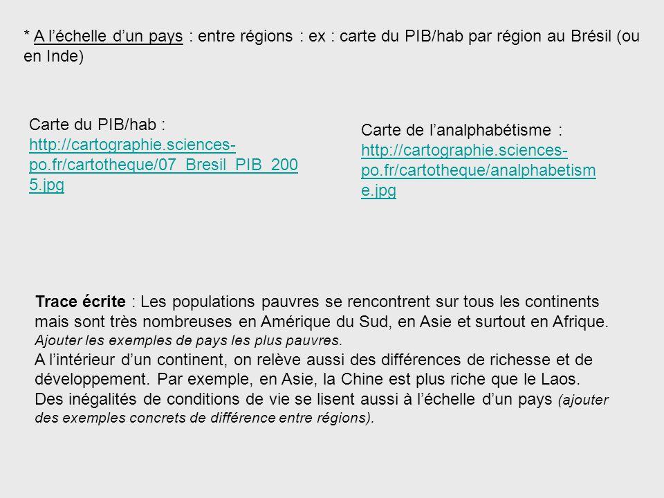 * A léchelle dun pays : entre régions : ex : carte du PIB/hab par région au Brésil (ou en Inde) Trace écrite : Les populations pauvres se rencontrent