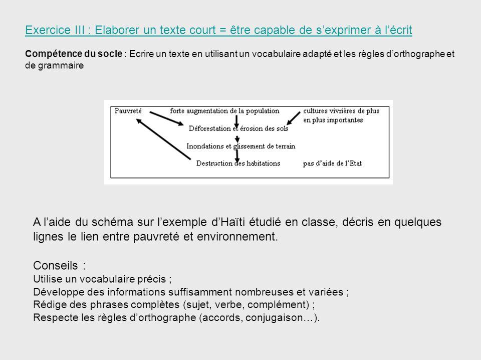 Exercice III : Elaborer un texte court = être capable de sexprimer à lécrit Compétence du socle : Ecrire un texte en utilisant un vocabulaire adapté e
