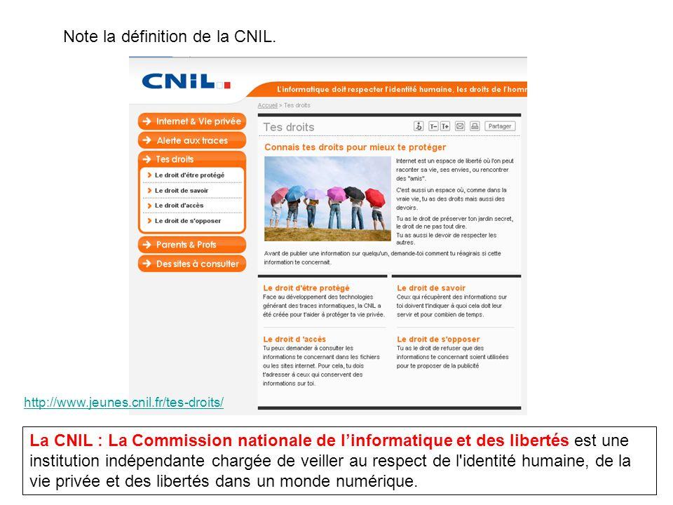 La CNIL : La Commission nationale de linformatique et des libertés est une institution indépendante chargée de veiller au respect de l identité humaine, de la vie privée et des libertés dans un monde numérique.