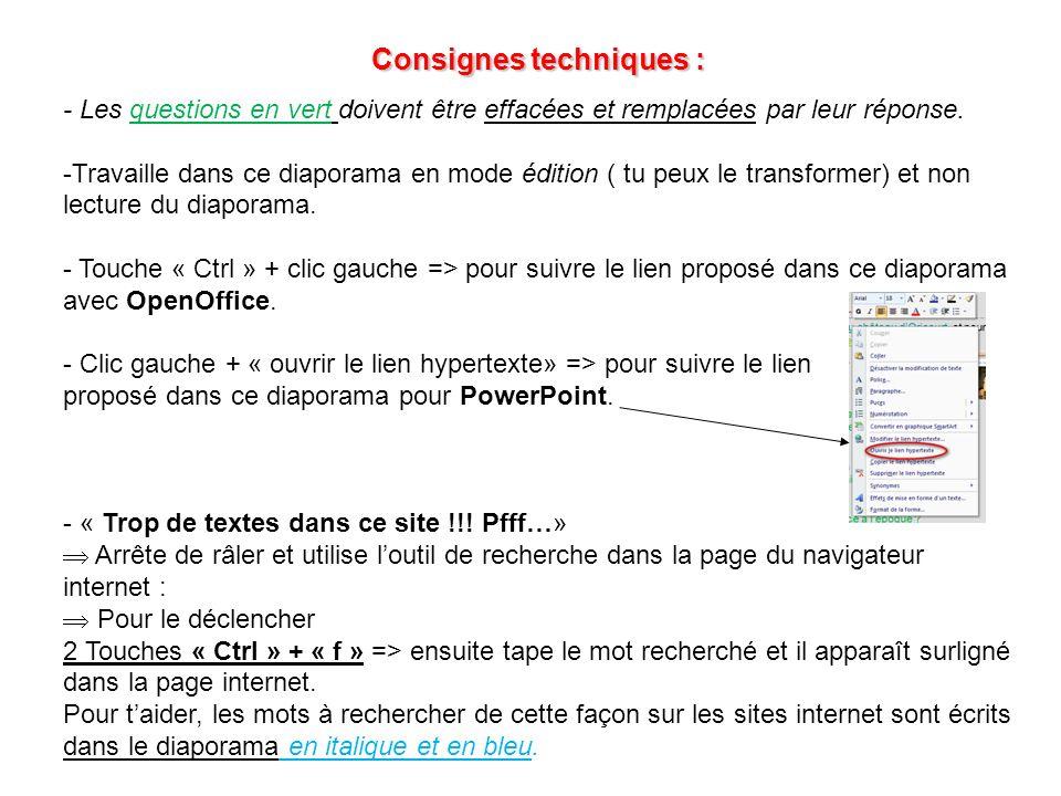 Consignes techniques : - Les questions en vert doivent être effacées et remplacées par leur réponse. -Travaille dans ce diaporama en mode édition ( tu