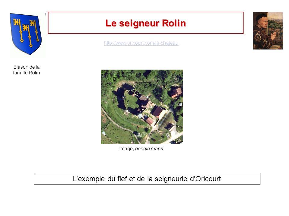 Le seigneur Rolin Lexemple du fief et de la seigneurie dOricourt Image, google maps http://www.oricourt.com/le-chateau Blason de la famille Rolin