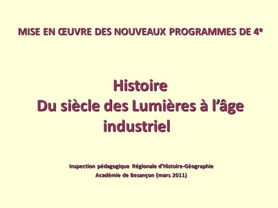 MISE EN ŒUVRE DES NOUVEAUX PROGRAMMES DE 4 e Histoire Du siècle des Lumières à lâge industriel Du siècle des Lumières à lâge industriel Inspection péd