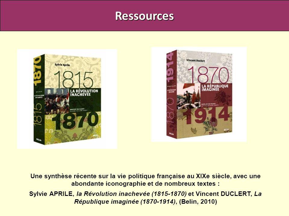 Ressources Une synthèse récente sur la vie politique française au XIXe siècle, avec une abondante iconographie et de nombreux textes : Sylvie APRILE,