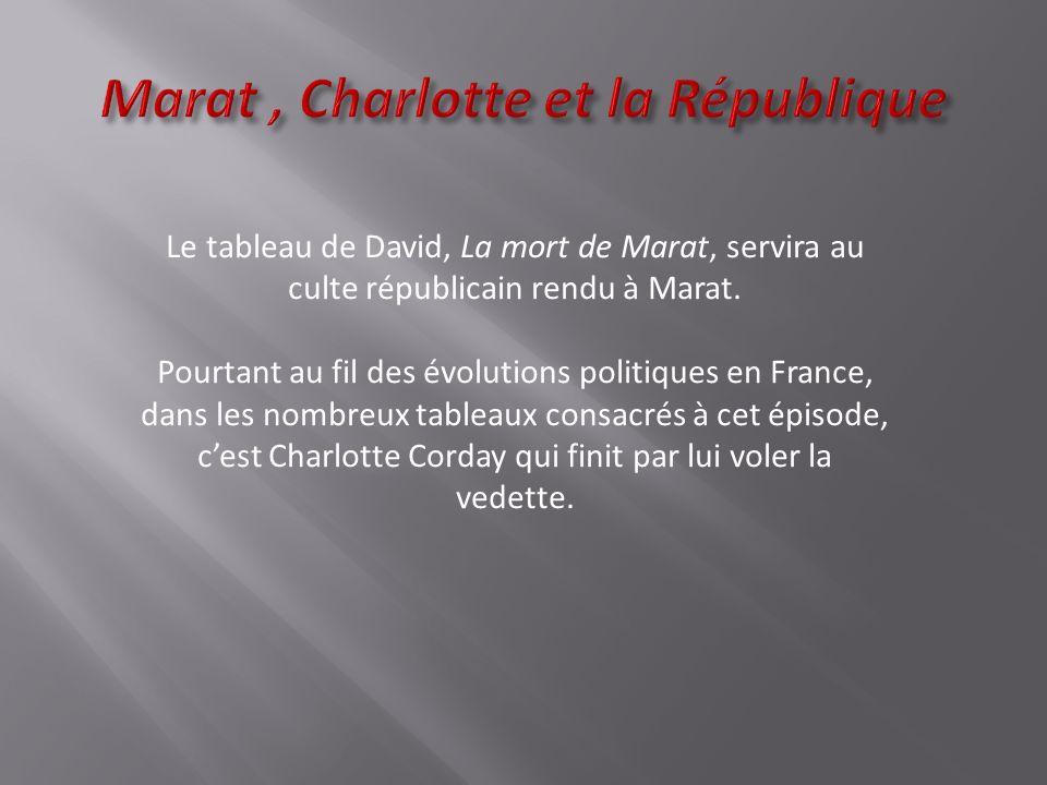Le tableau de David, La mort de Marat, servira au culte républicain rendu à Marat.