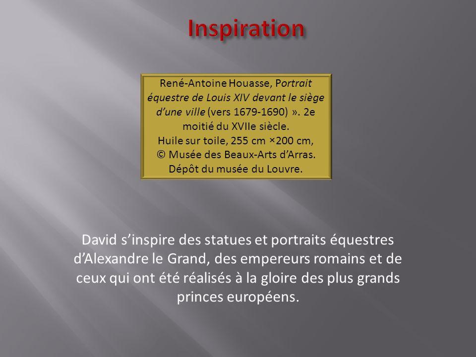 Inspiration David sinspire des statues et portraits équestres dAlexandre le Grand, des empereurs romains et de ceux qui ont été réalisés à la gloire des plus grands princes européens.