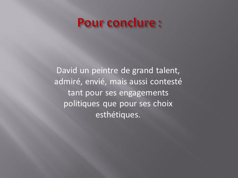 David un peintre de grand talent, admiré, envié, mais aussi contesté tant pour ses engagements politiques que pour ses choix esthétiques.
