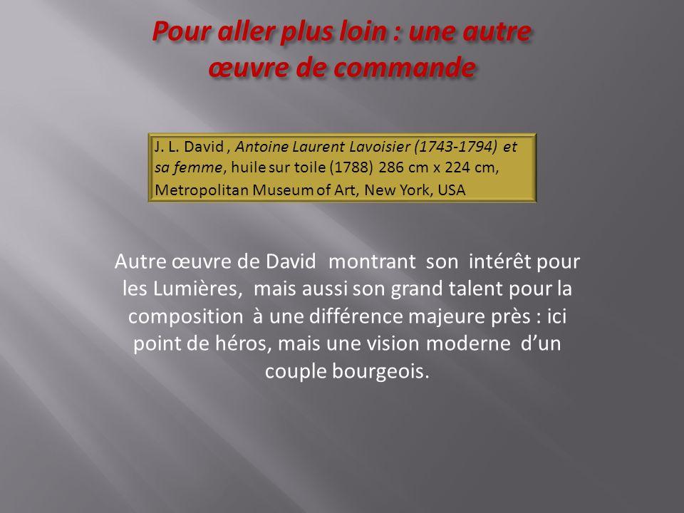 Pour aller plus loin : une autre œuvre de commande J. L. David, Antoine Laurent Lavoisier (1743-1794) et sa femme, huile sur toile (1788) 286 cm x 224
