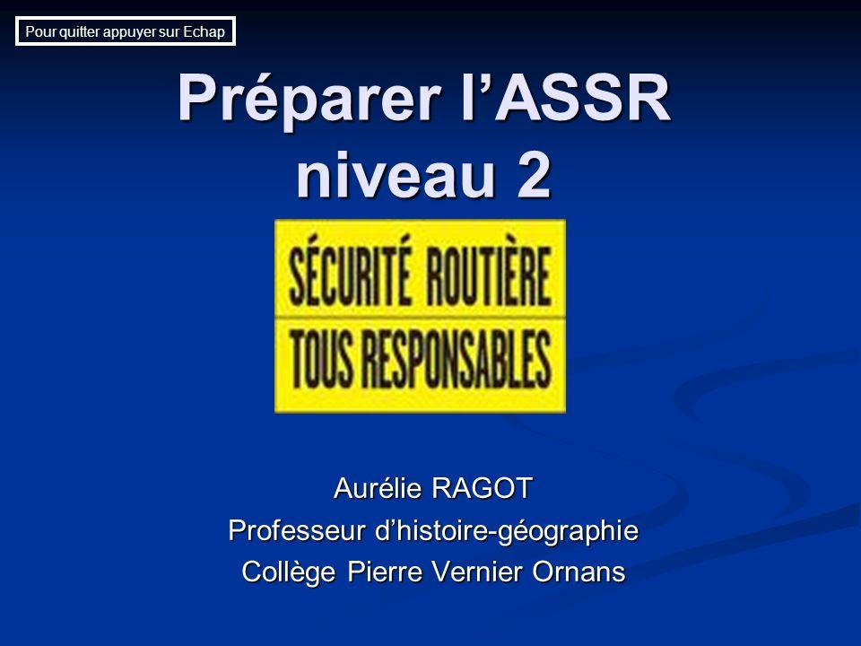 Préparer lASSR niveau 2 Aurélie RAGOT Professeur dhistoire-géographie Collège Pierre Vernier Ornans Pour quitter appuyer sur Echap