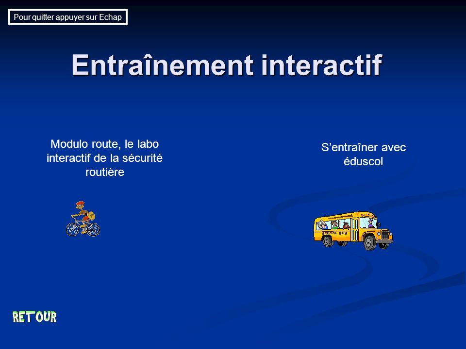 Entraînement interactif Modulo route, le labo interactif de la sécurité routière Sentraîner avec éduscol Pour quitter appuyer sur Echap