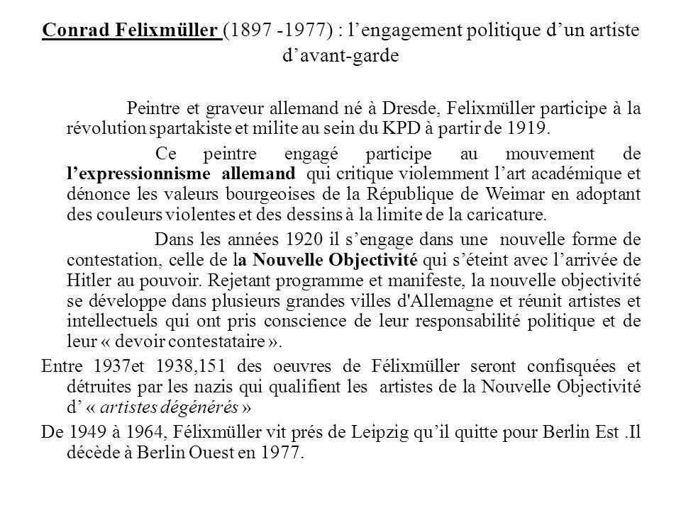 Conrad Felixmüller (1897 -1977) : lengagement politique dun artiste davant-garde Peintre et graveur allemand né à Dresde, Felixmüller participe à la r