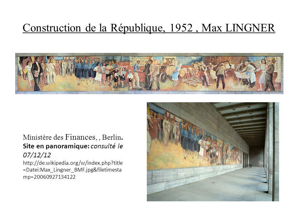 Construction de la République, 1952, Max LINGNER Ministère des Finances,, Berlin. Site en panoramique: consulté le 07/12/12 http://de.wikipedia.org/w/