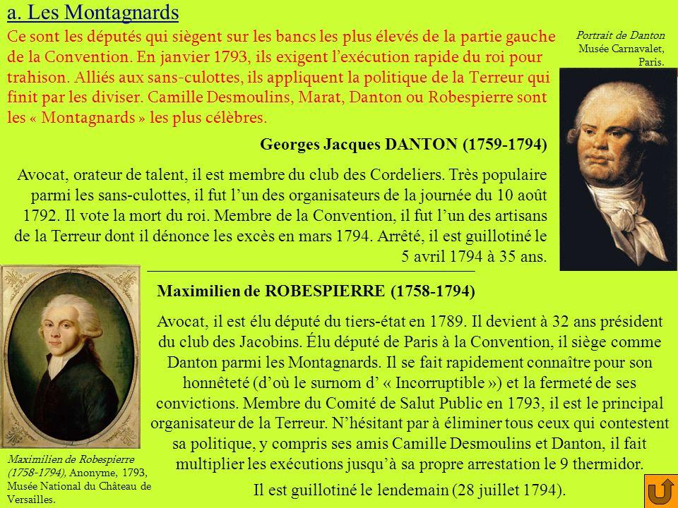 a. Les Montagnards Georges Jacques DANTON (1759-1794) Avocat, orateur de talent, il est membre du club des Cordeliers. Très populaire parmi les sans-c