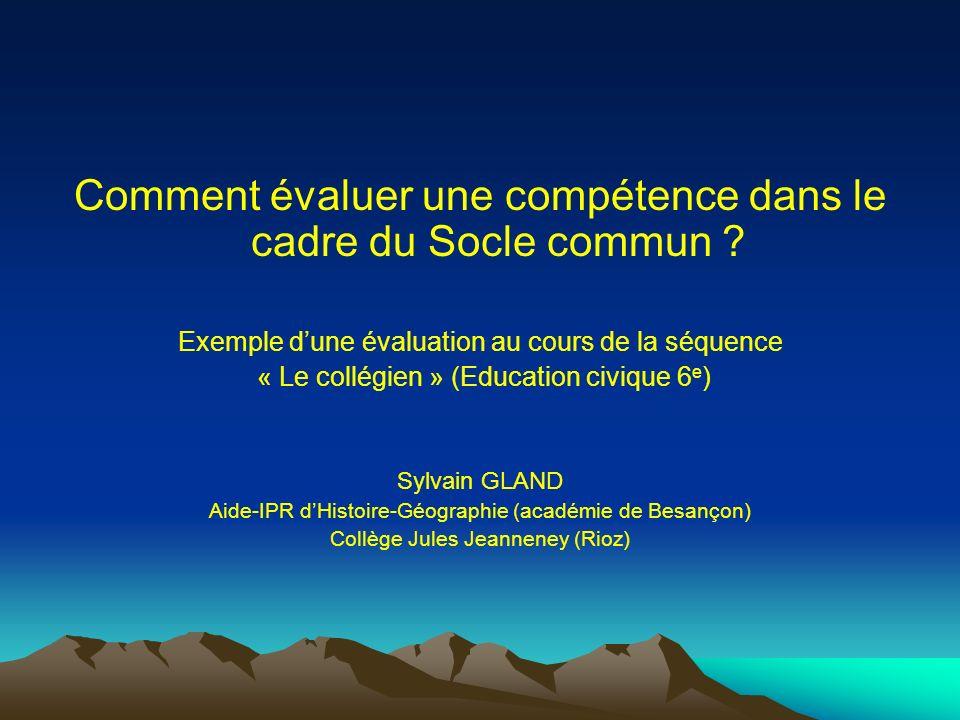 Comment évaluer une compétence dans le cadre du Socle commun ? Exemple dune évaluation au cours de la séquence « Le collégien » (Education civique 6 e