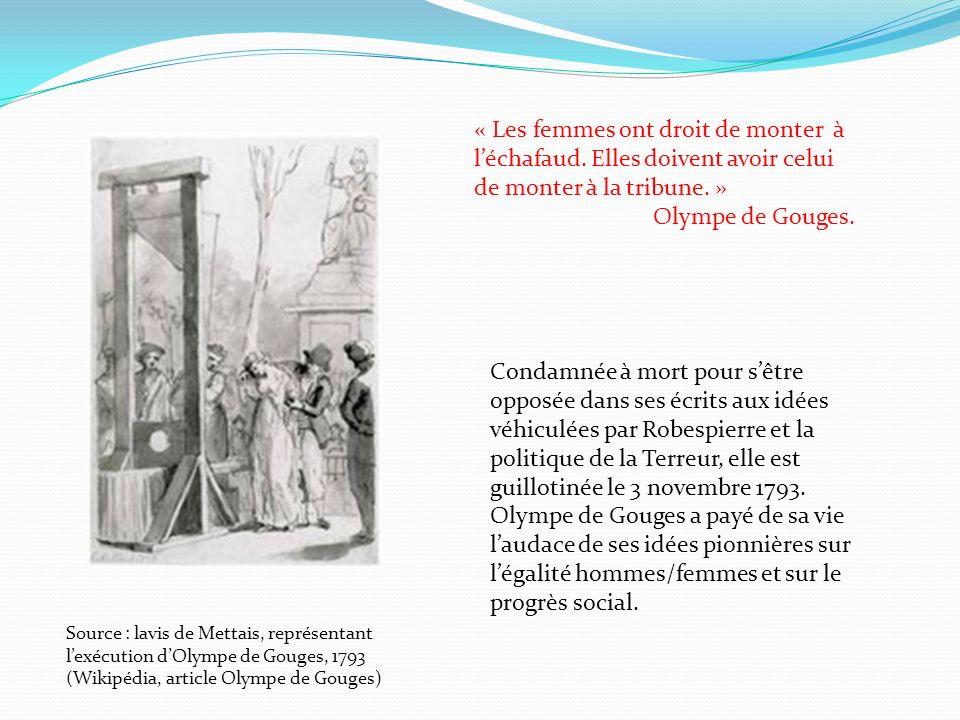 Source : lavis de Mettais, représentant lexécution dOlympe de Gouges, 1793 (Wikipédia, article Olympe de Gouges) « Les femmes ont droit de monter à lé