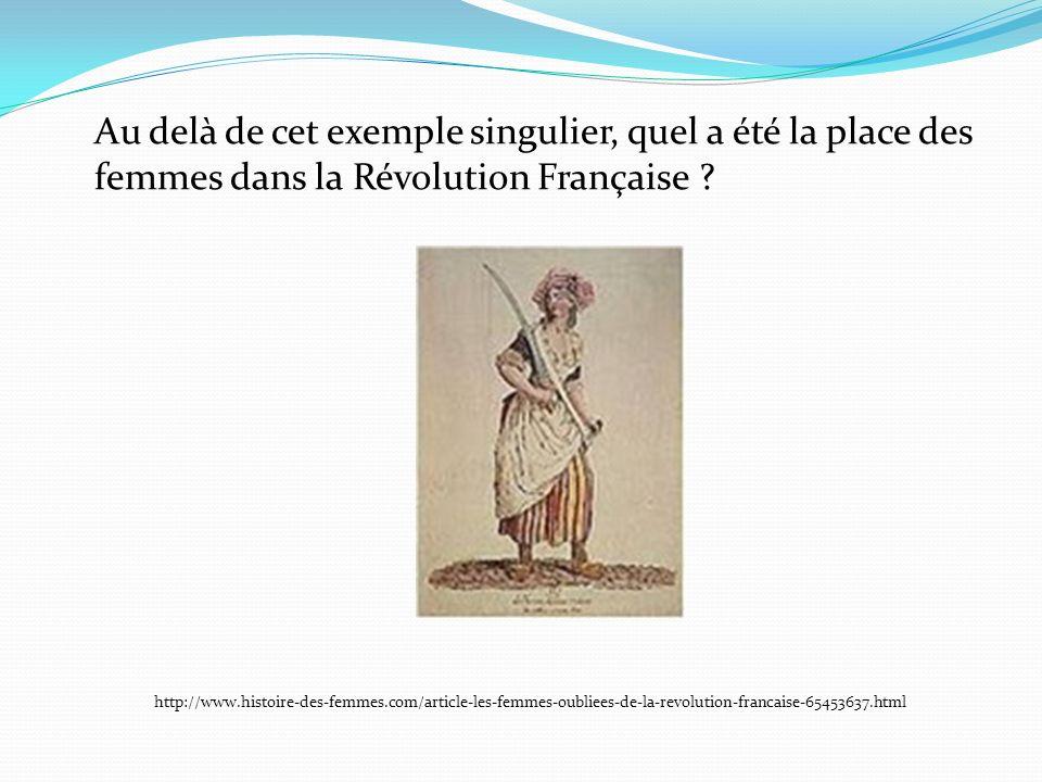 Au delà de cet exemple singulier, quel a été la place des femmes dans la Révolution Française ? http://www.histoire-des-femmes.com/article-les-femmes-