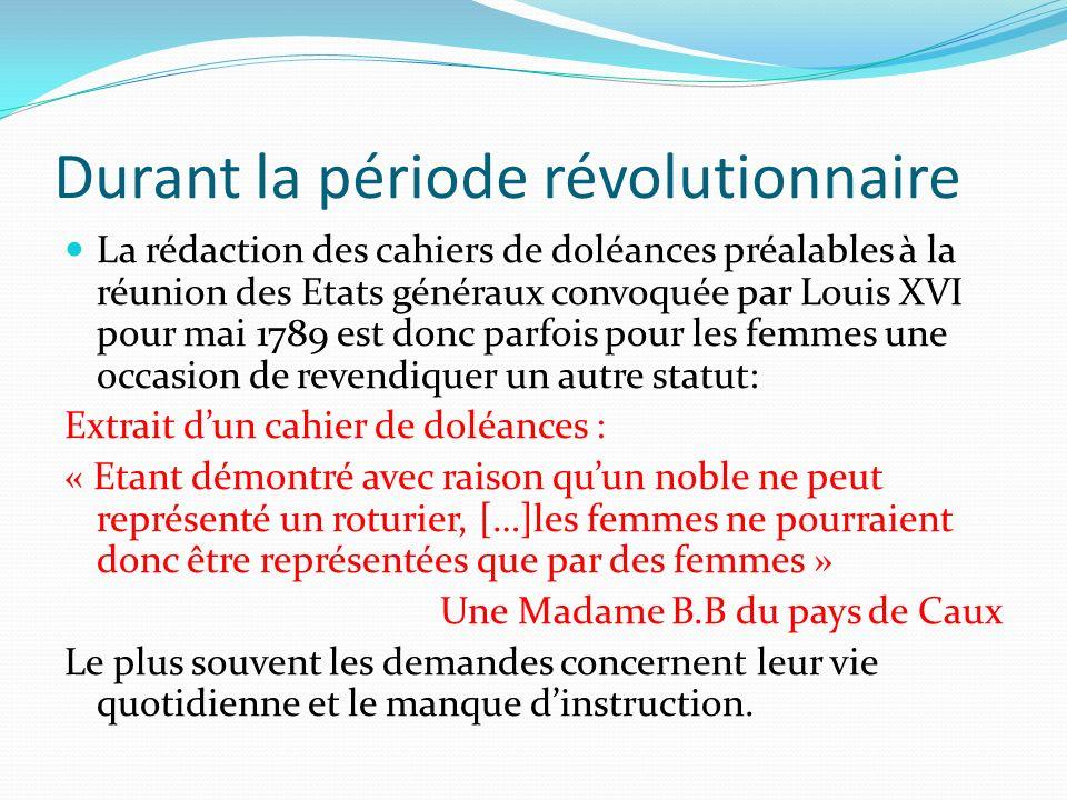 Durant la période révolutionnaire La rédaction des cahiers de doléances préalables à la réunion des Etats généraux convoquée par Louis XVI pour mai 17