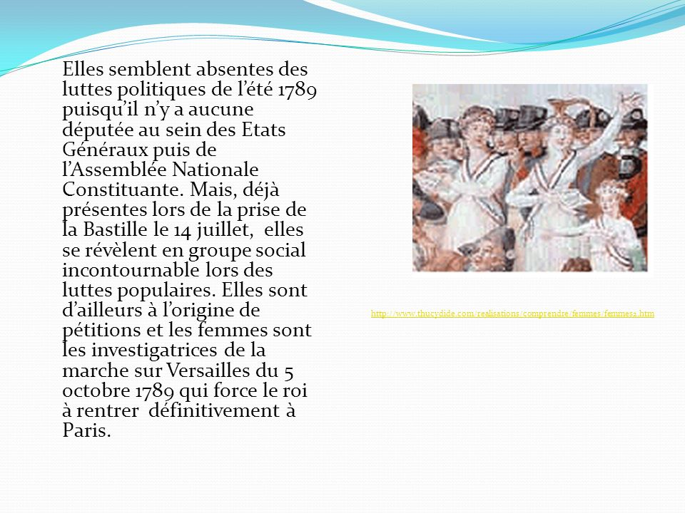 Elles semblent absentes des luttes politiques de lété 1789 puisquil ny a aucune députée au sein des Etats Généraux puis de lAssemblée Nationale Consti