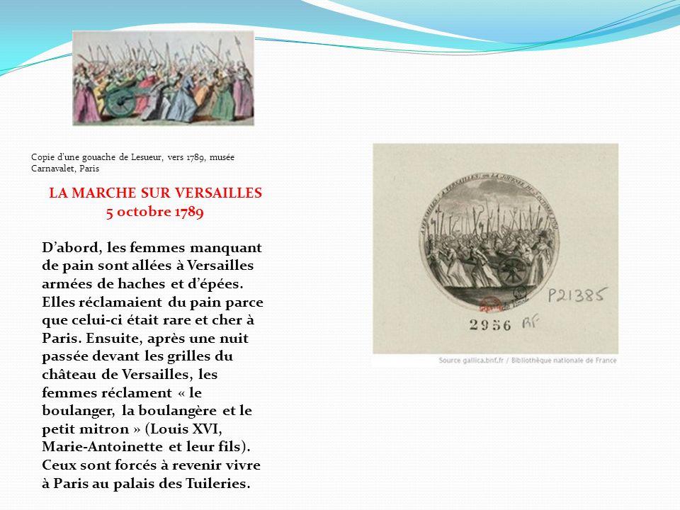 LA MARCHE SUR VERSAILLES 5 octobre 1789 Dabord, les femmes manquant de pain sont allées à Versailles armées de haches et dépées. Elles réclamaient du